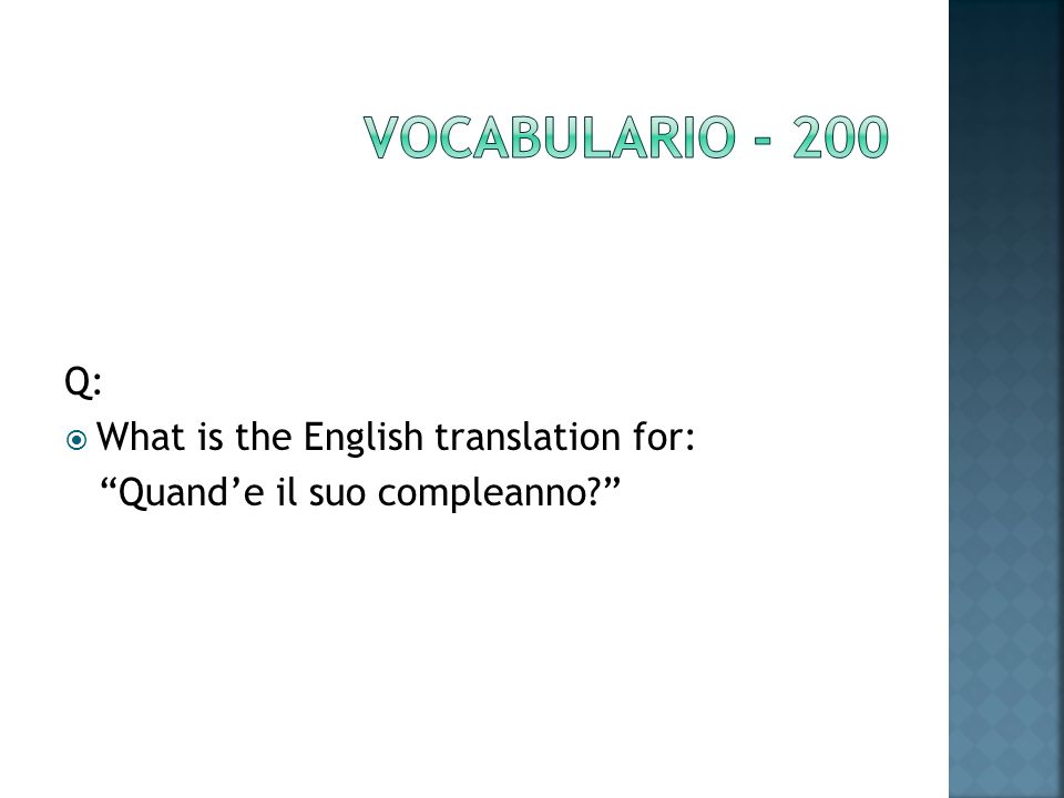 Q: What is the English translation for: Quande il suo compleanno