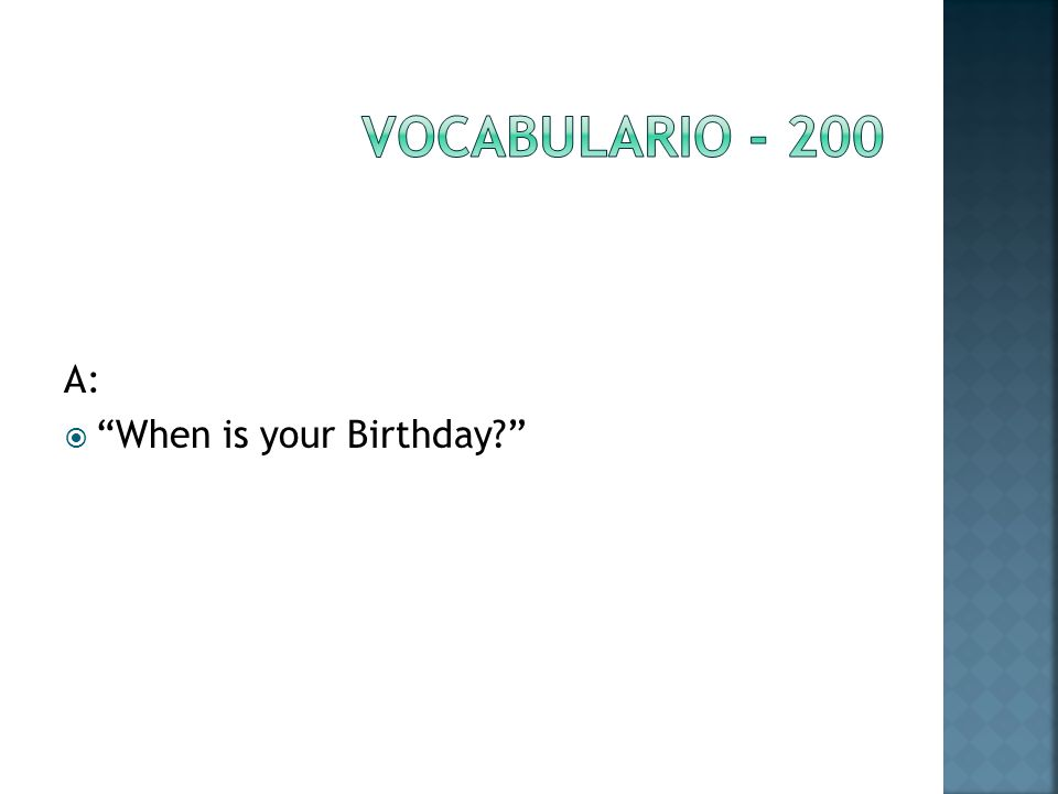 A: When is your Birthday