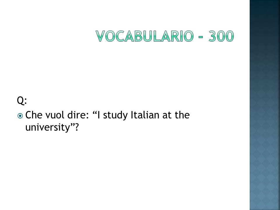 Q: Che vuol dire: I study Italian at the university