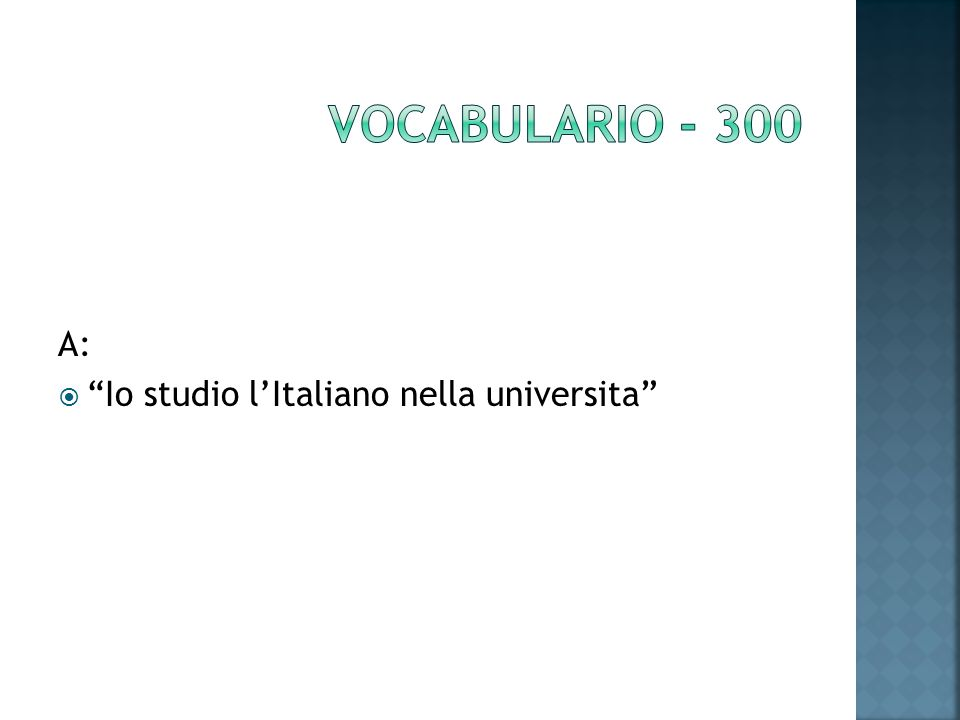 A: Io studio lItaliano nella universita