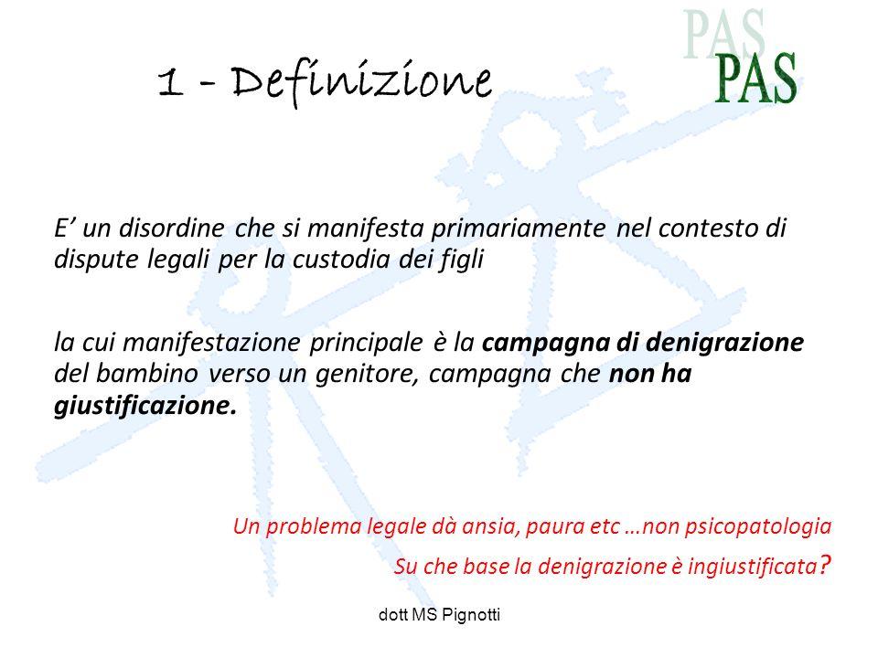 dott MS Pignotti 1 - Definizione E un disordine che si manifesta primariamente nel contesto di dispute legali per la custodia dei figli la cui manifes