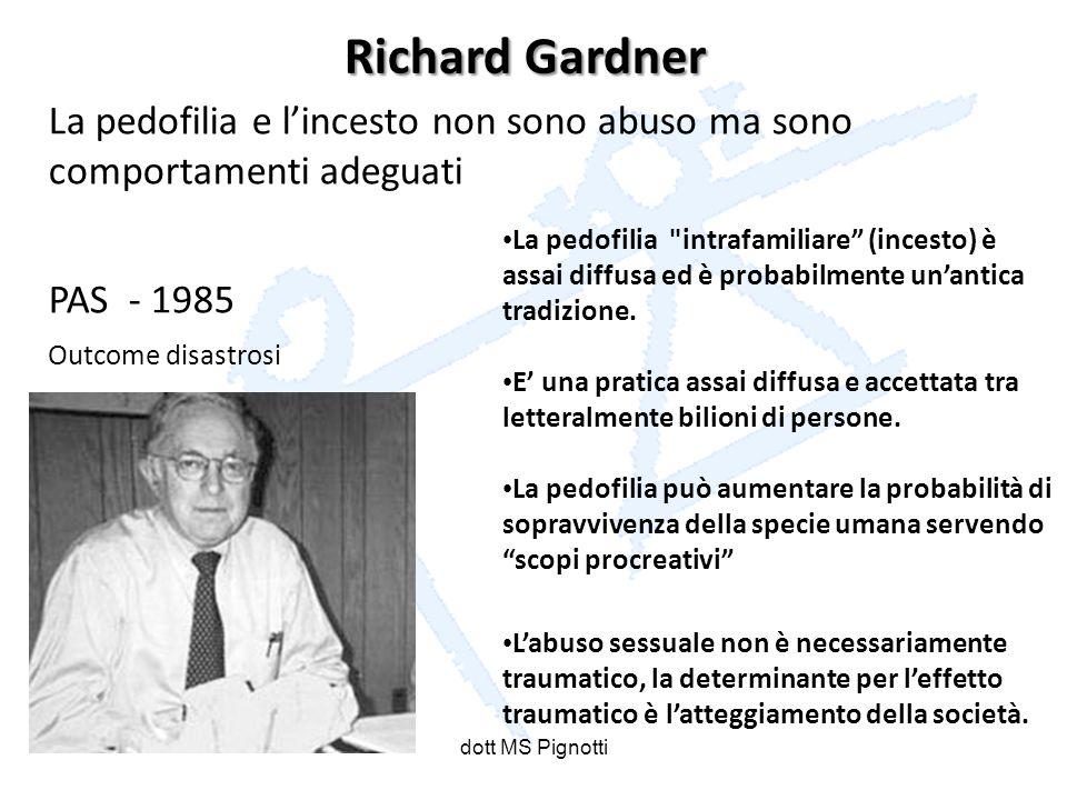 Richard Gardner La pedofilia e lincesto non sono abuso ma sono comportamenti adeguati PAS - 1985 Outcome disastrosi La pedofilia