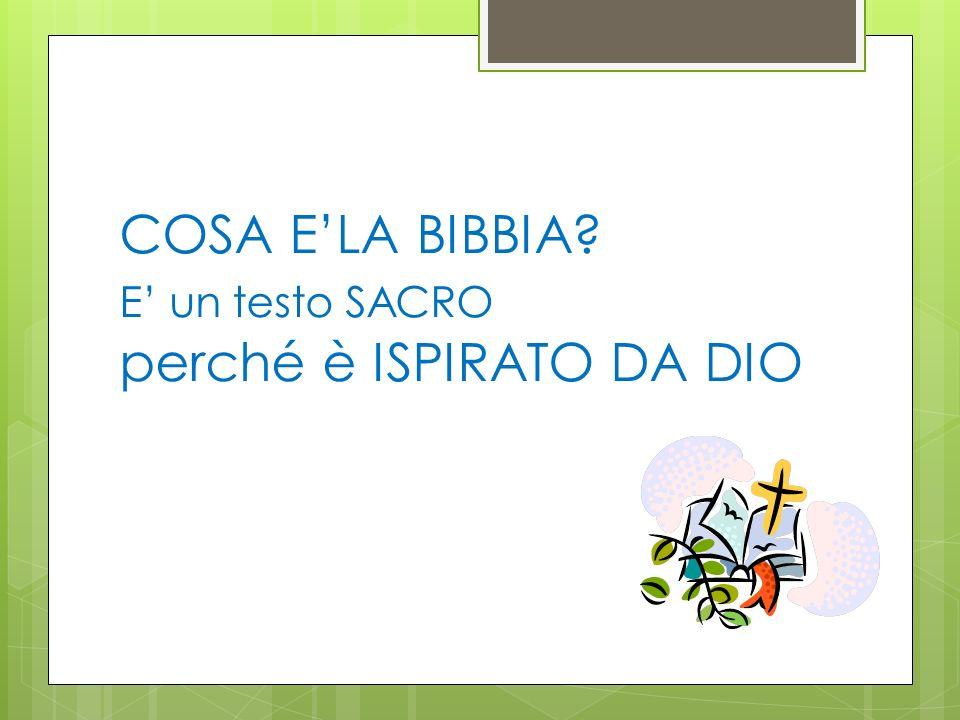 COSA ELA BIBBIA? E un testo SACRO perché è ISPIRATO DA DIO