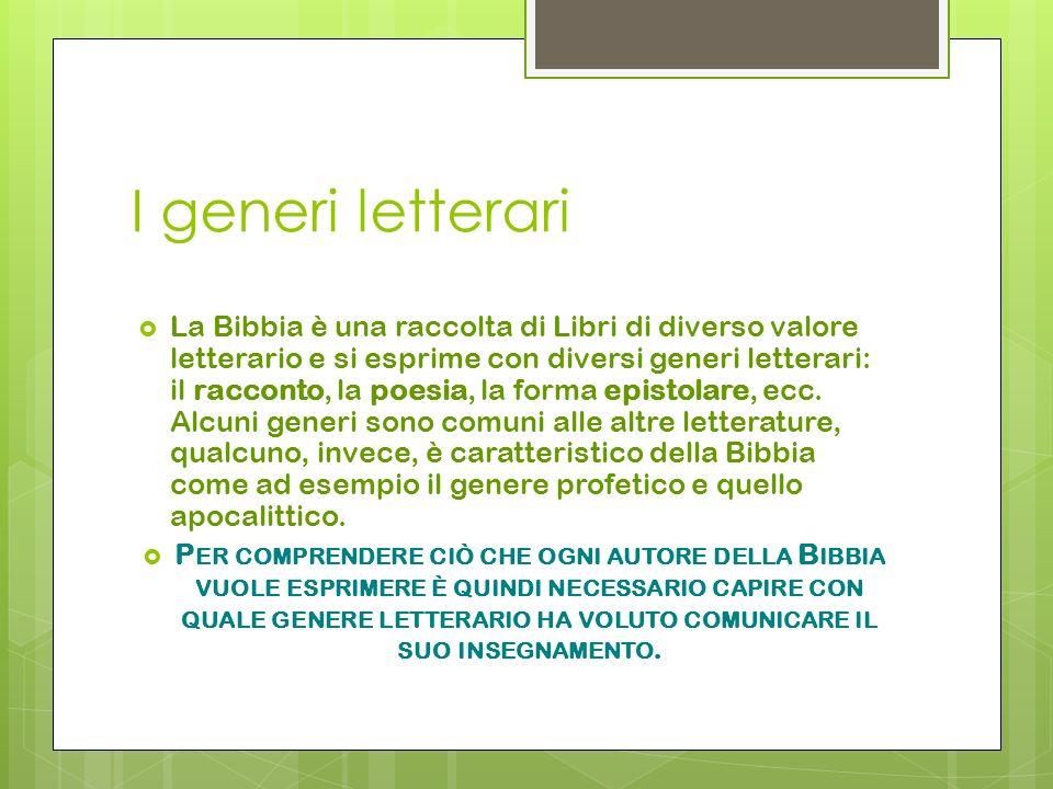 I generi letterari La Bibbia è una raccolta di Libri di diverso valore letterario e si esprime con diversi generi letterari: il racconto, la poesia, l