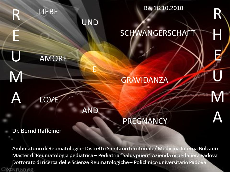 LIEBE UND SCHWANGERSCHAFT AMORE E GRAVIDANZA LOVE AND PREGNANCY REUMAREUMA RHEUMARHEUMA Dr. Bernd Raffeiner BZ, 16.10.2010 Ambulatorio di Reumatologia