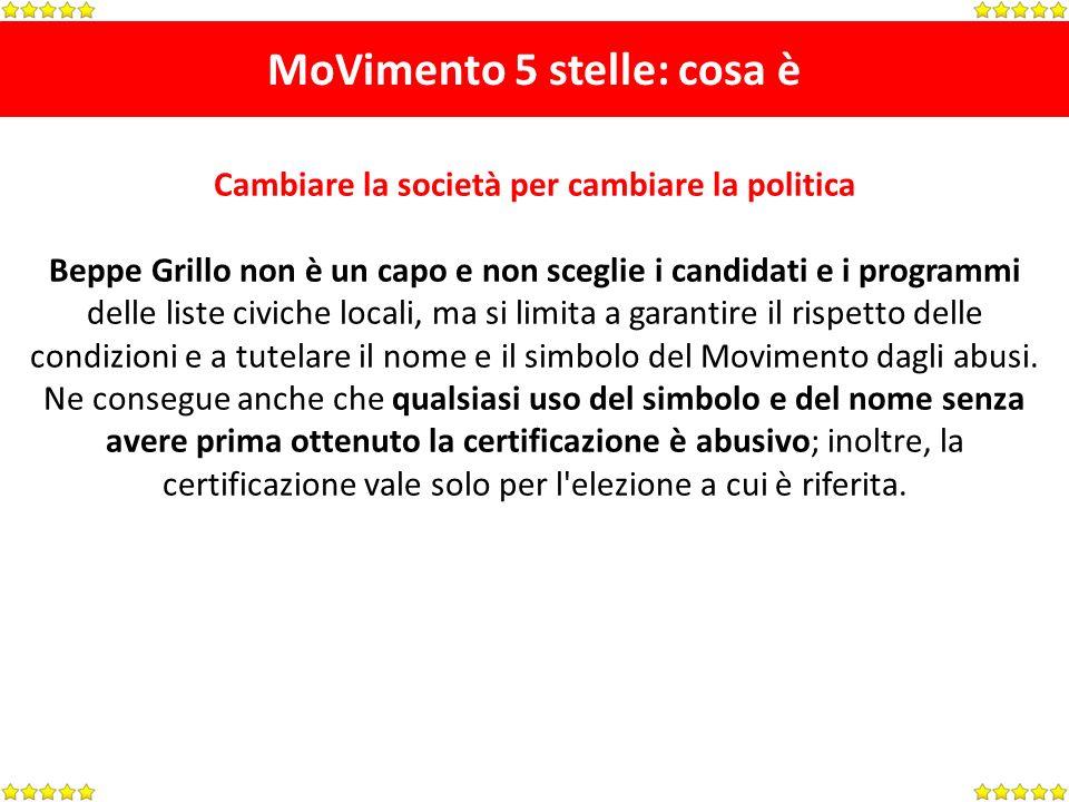 MoVimento 5 stelle: cosa è Cambiare la società per cambiare la politica Beppe Grillo non è un capo e non sceglie i candidati e i programmi delle liste