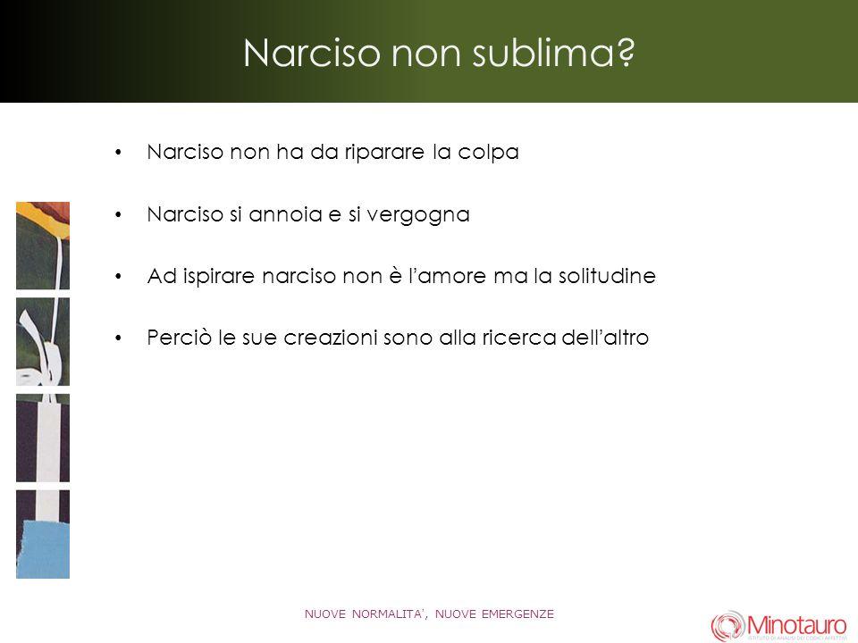 Narciso è solo per sempre.