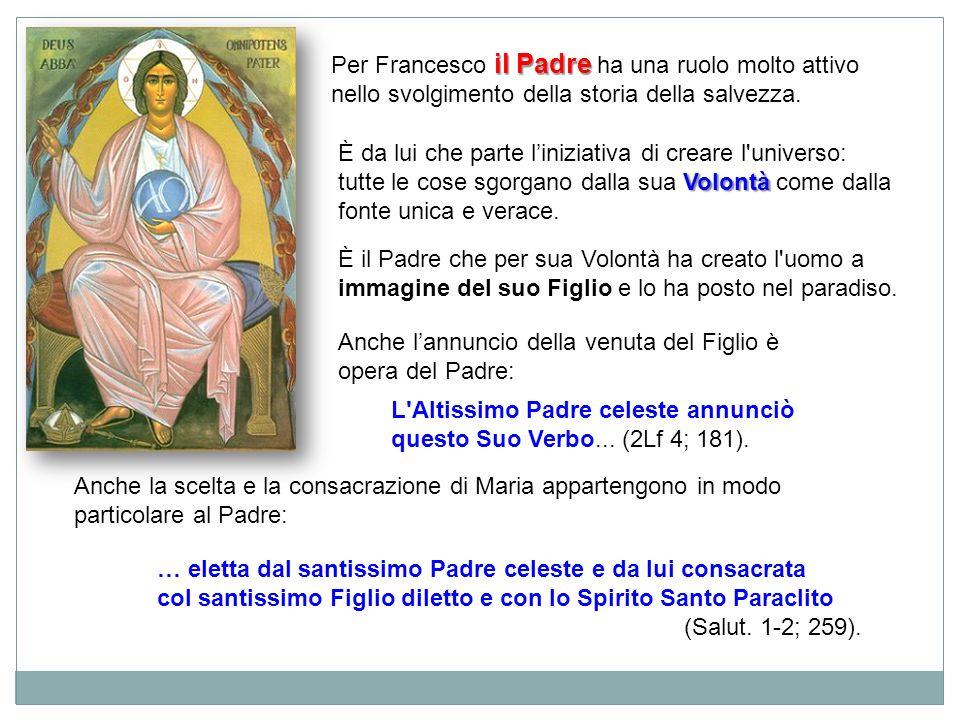 È il Padre che per sua Volontà ha creato l'uomo a immagine del suo Figlio e lo ha posto nel paradiso. il Padre Per Francesco il Padre ha una ruolo mol