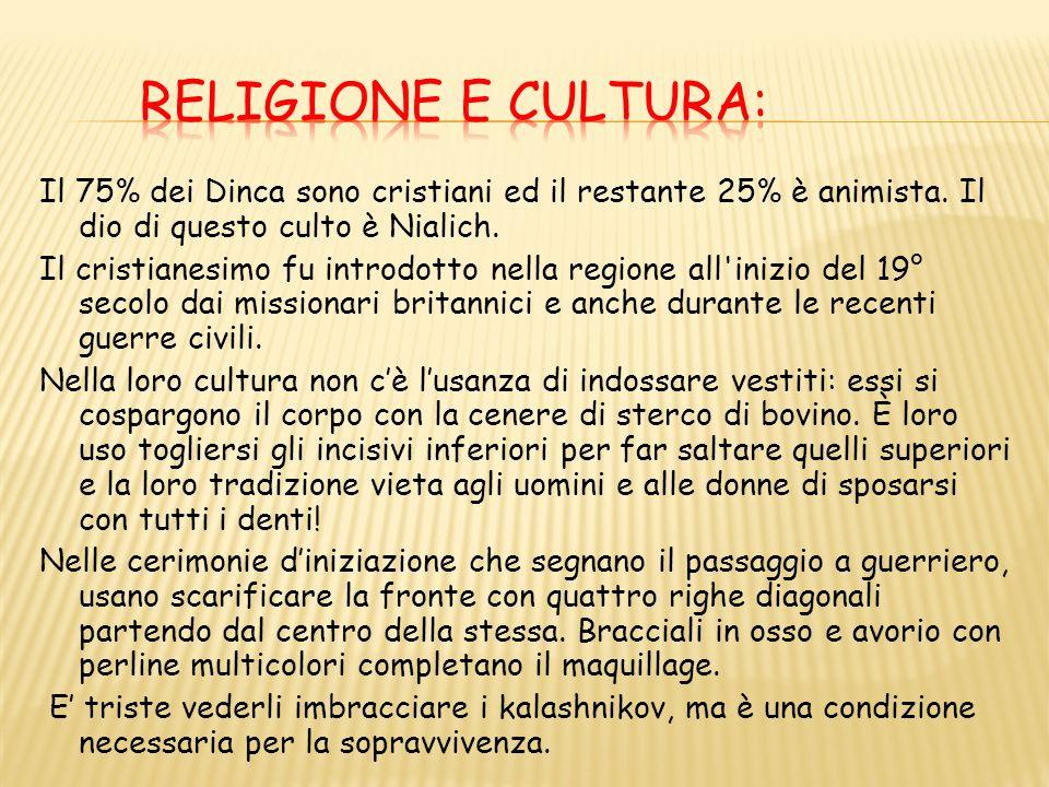 Il 75% dei Dinca sono cristiani ed il restante 25% è animista. Il dio di questo culto è Nialich. Il cristianesimo fu introdotto nella regione all'iniz