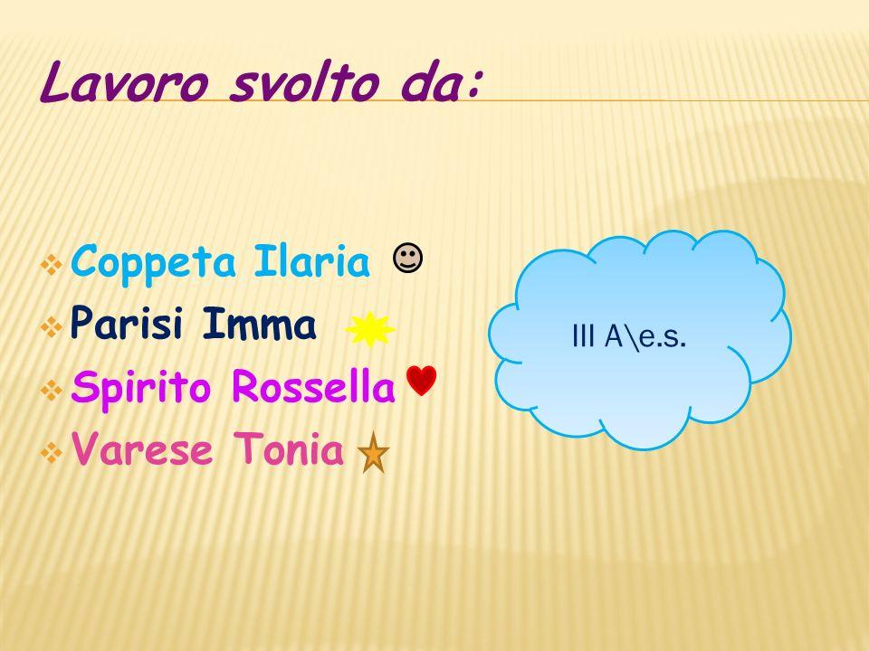 Lavoro svolto da: Coppeta Ilaria Parisi Imma Spirito Rossella Varese Tonia III A\e.s.