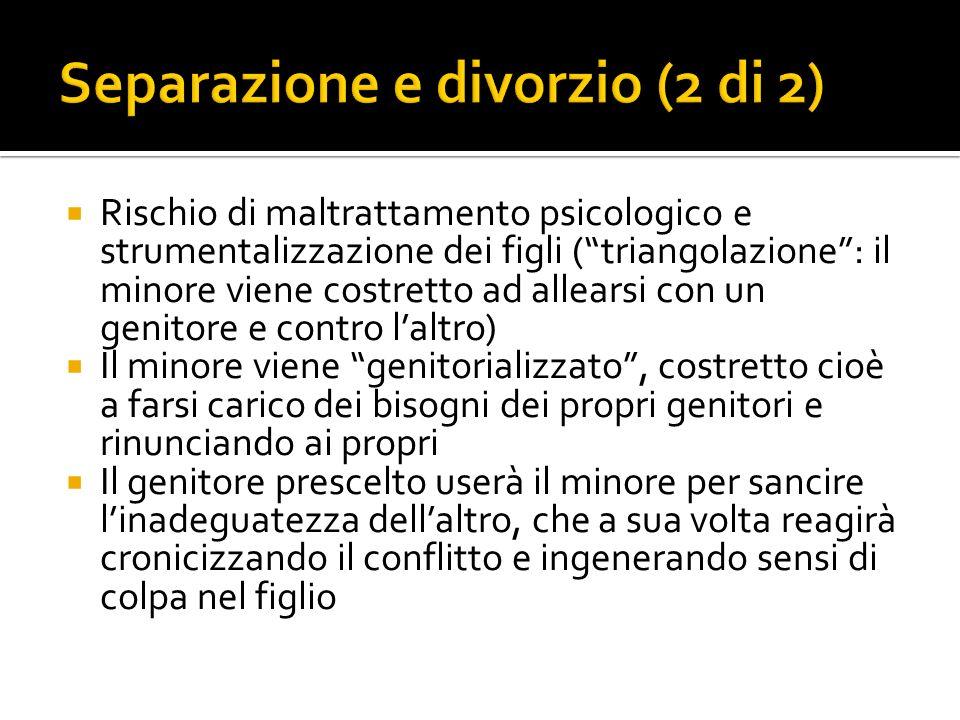 Rischio di maltrattamento psicologico e strumentalizzazione dei figli (triangolazione: il minore viene costretto ad allearsi con un genitore e contro