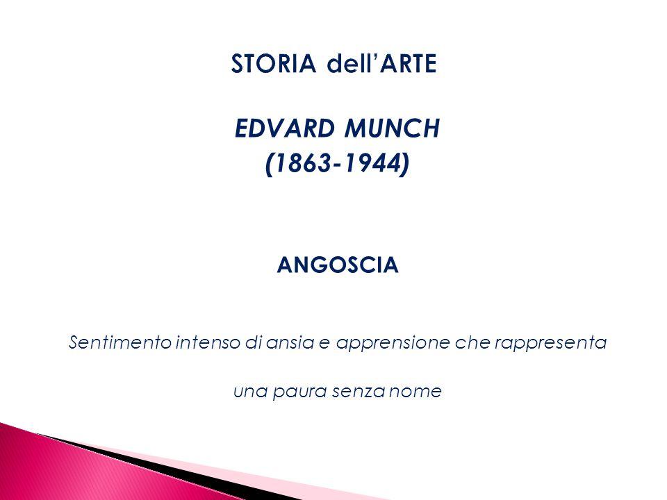 EDVARD MUNCH (1863-1944) ANGOSCIA Sentimento intenso di ansia e apprensione che rappresenta una paura senza nome