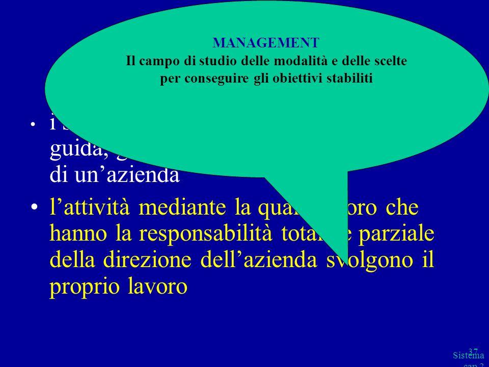 Sistema cap 2 parte B 37 Il termine MANAGEMENT viene utilizzato per identificare: i soggetti che esercitano attività di guida, governo e controllo all
