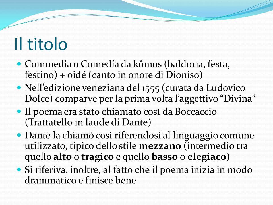 Il titolo Commedia o Comedía da kômos (baldoria, festa, festino) + oidé (canto in onore di Dioniso) Nelledizione veneziana del 1555 (curata da Ludovic