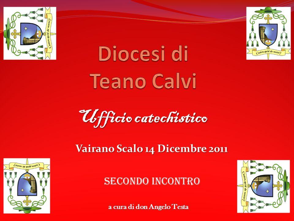 Ufficio catechistico Vairano Scalo 14 Dicembre 2011 Secondo incontro a cura di don Angelo Testa