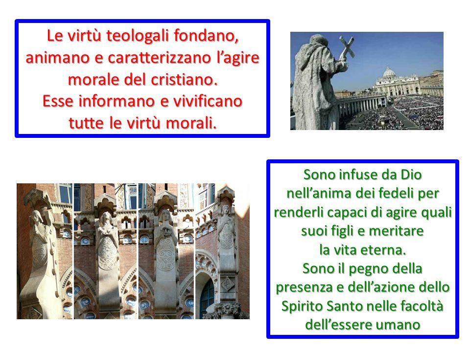 Le virtù teologali fondano, animano e caratterizzano lagire morale del cristiano.