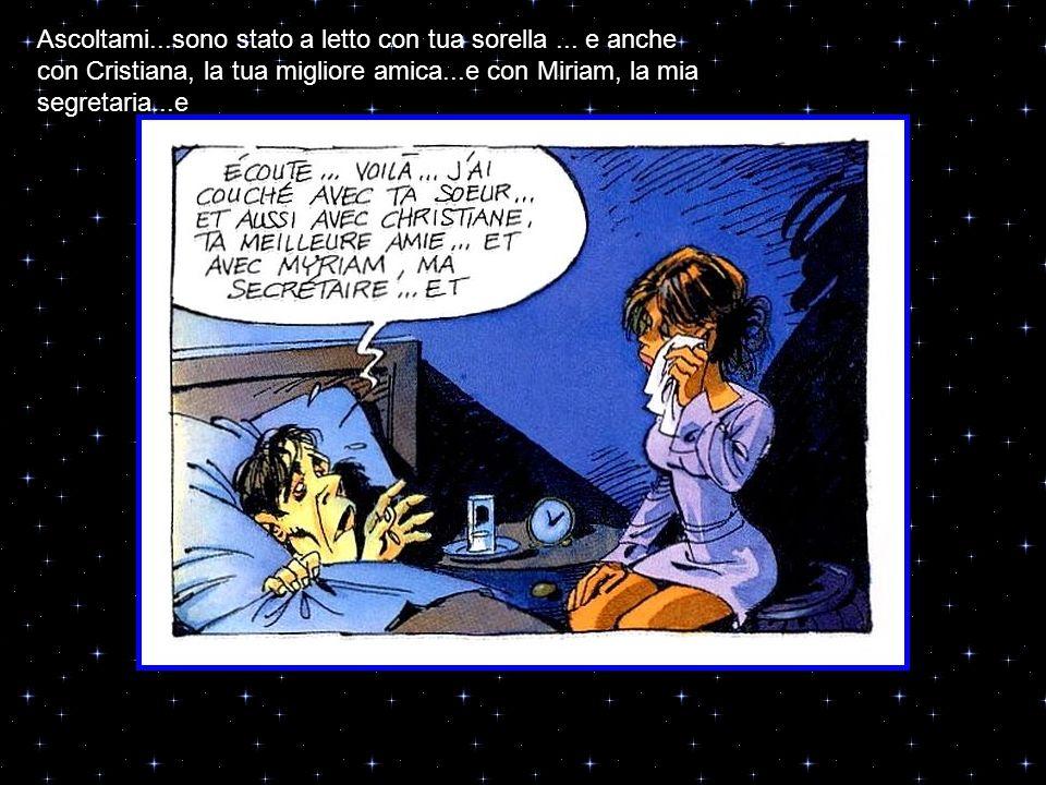 ...e con Sylvie, la moglie di Olivier...e...in effetti, sai Martina,..sin da quando ci siamo sposati...non ho mai smesso di ingannarti...