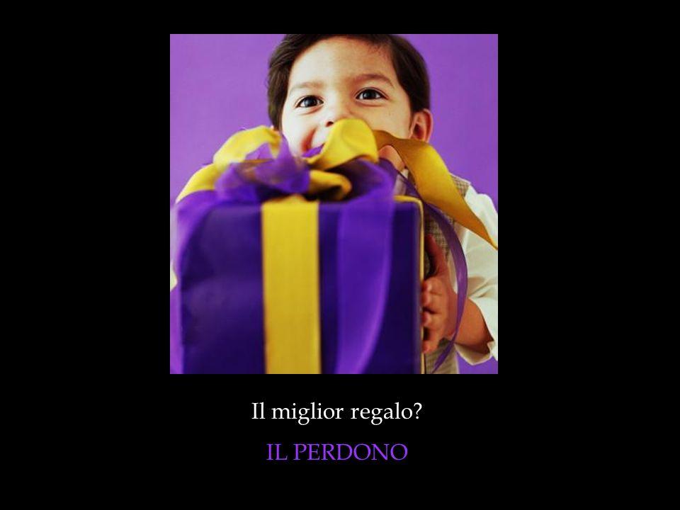 Il miglior regalo? IL PERDONO