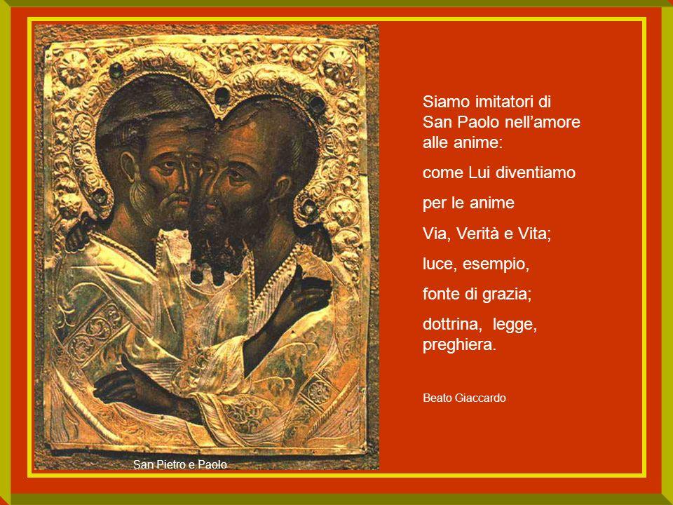 Siamo imitatori di San Paolo nellamore alle anime: come Lui diventiamo per le anime Via, Verità e Vita; luce, esempio, fonte di grazia; dottrina, legg