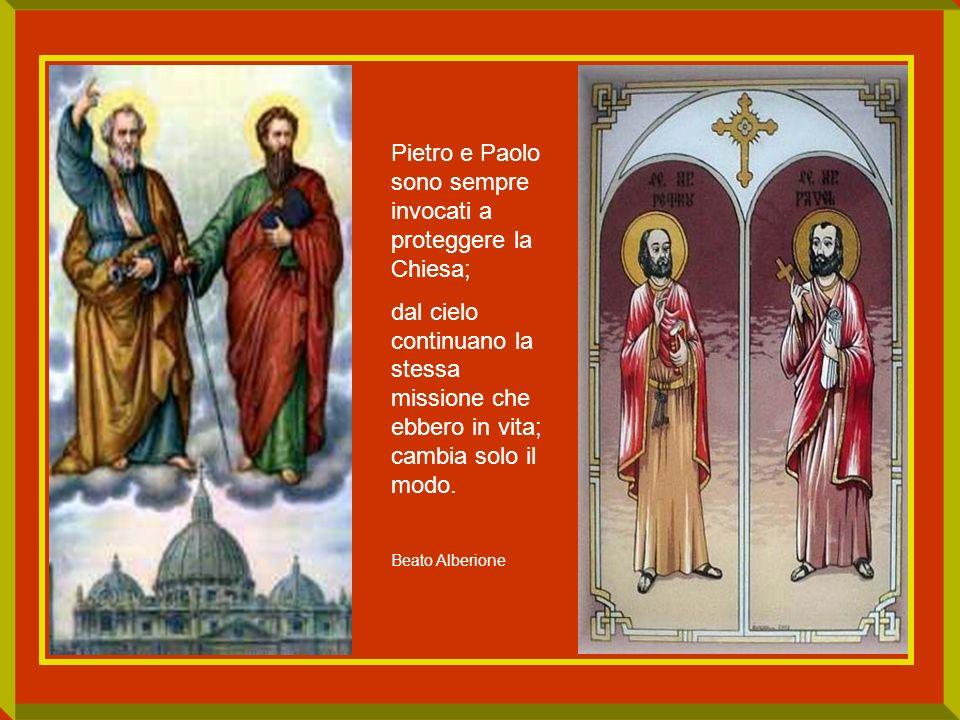 Pietro e Paolo sono sempre invocati a proteggere la Chiesa; dal cielo continuano la stessa missione che ebbero in vita; cambia solo il modo. Beato Alb