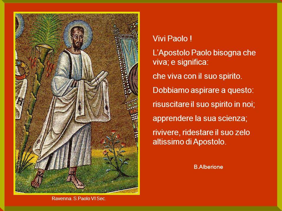 Vivi Paolo ! LApostolo Paolo bisogna che viva; e significa: che viva con il suo spirito. Dobbiamo aspirare a questo: risuscitare il suo spirito in noi
