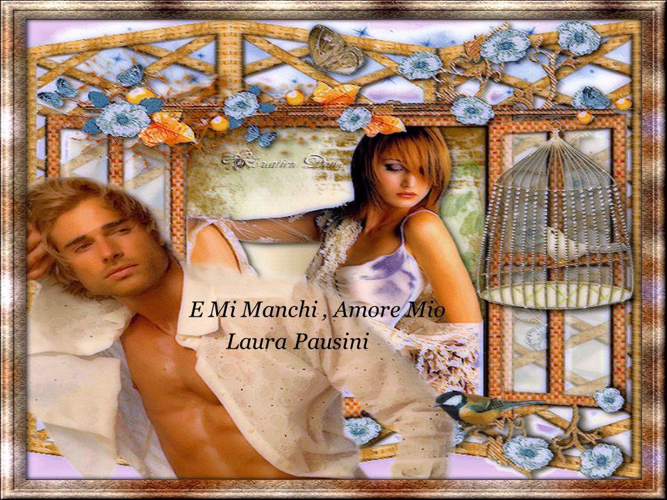 E Mi Manchi, Amore Mio Laura Pausini