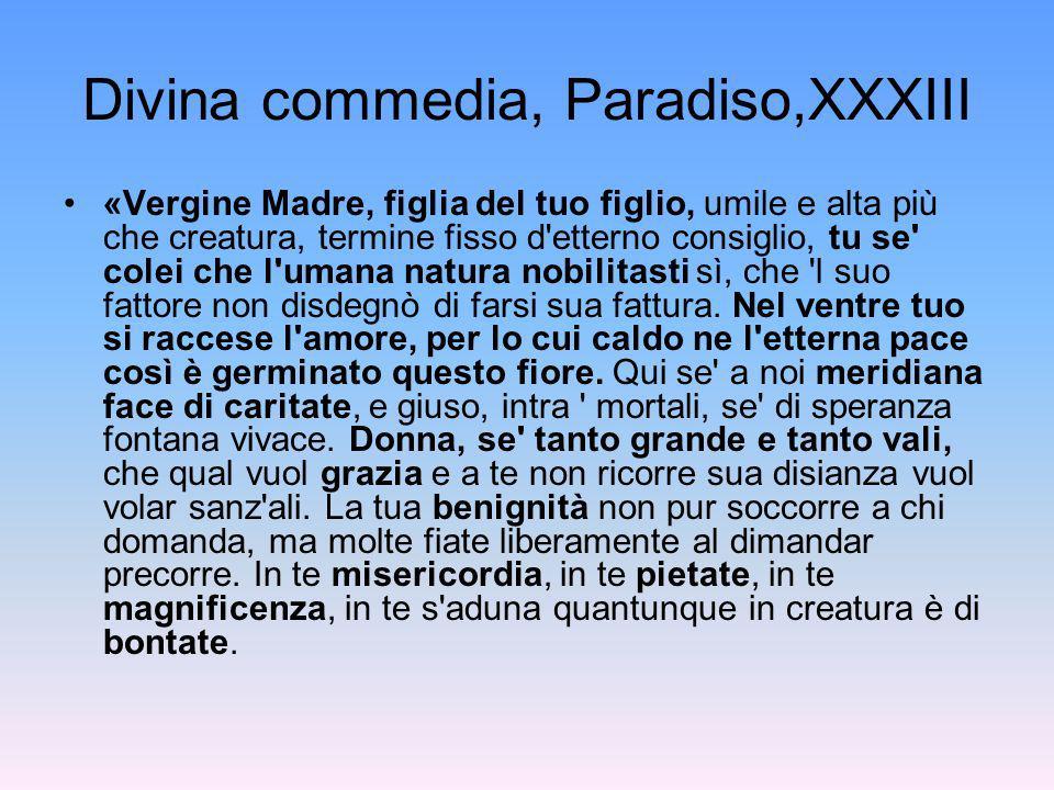 Divina commedia, Paradiso,XXXIII «Vergine Madre, figlia del tuo figlio, umile e alta più che creatura, termine fisso d'etterno consiglio, tu se' colei