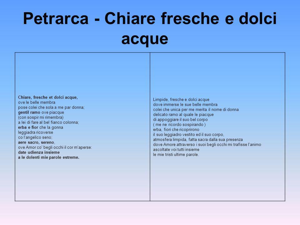 Petrarca - Chiare fresche e dolci acque Chiare, fresche et dolci acque, ove le belle membra pose colei che sola a me par donna; gentil ramo ove piacqu