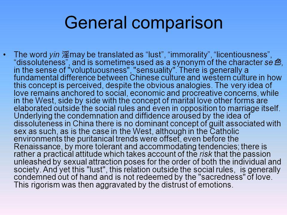 General comparison The word yin may be translated as lust, immorality, licentiousness, dissoluteness, and is sometimes used as a synonym of the charac
