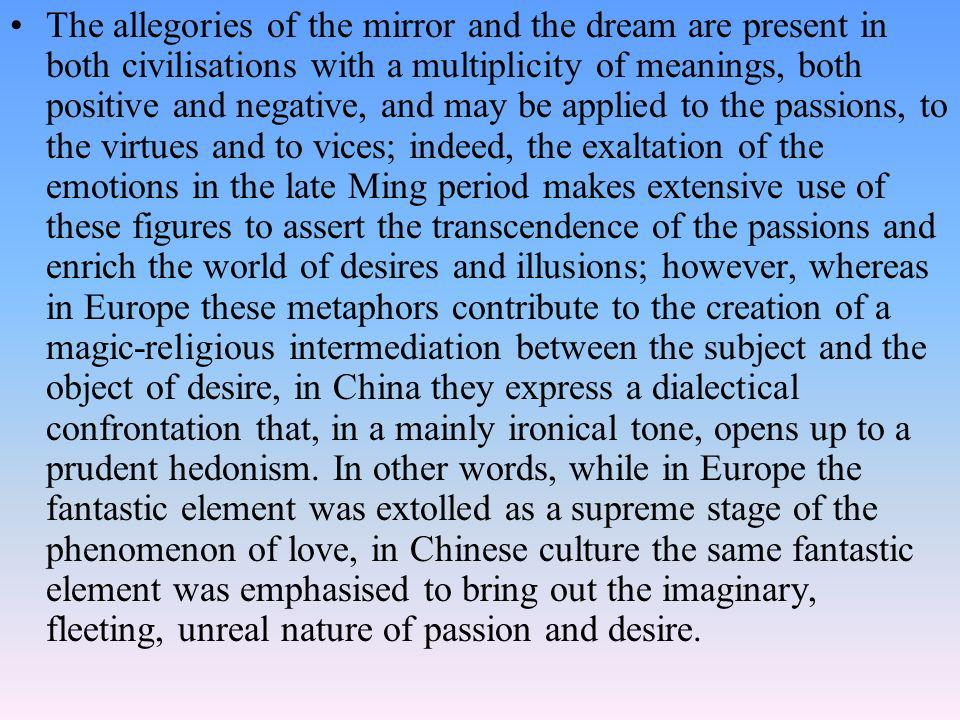 The allegories of the mirror and the dream are present in both civilisations with a multiplicity of meanings, both positive and negative, and may be a