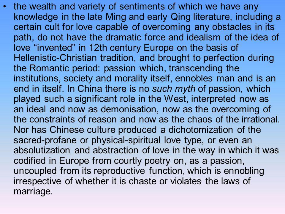 the wealth and variety of sentiments of which we have any knowledge in the late Ming and early Qing literature, including a certain cult for love capa