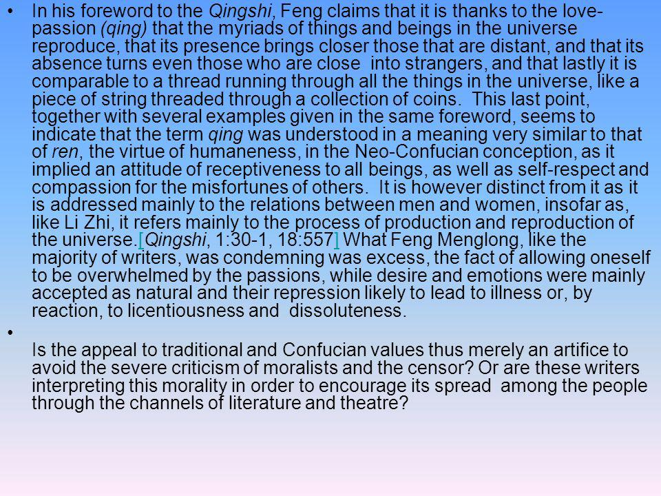 In his foreword to the Qingshi, Feng claims that it is thanks to the love- passion (qing) that the myriads of things and beings in the universe reprod