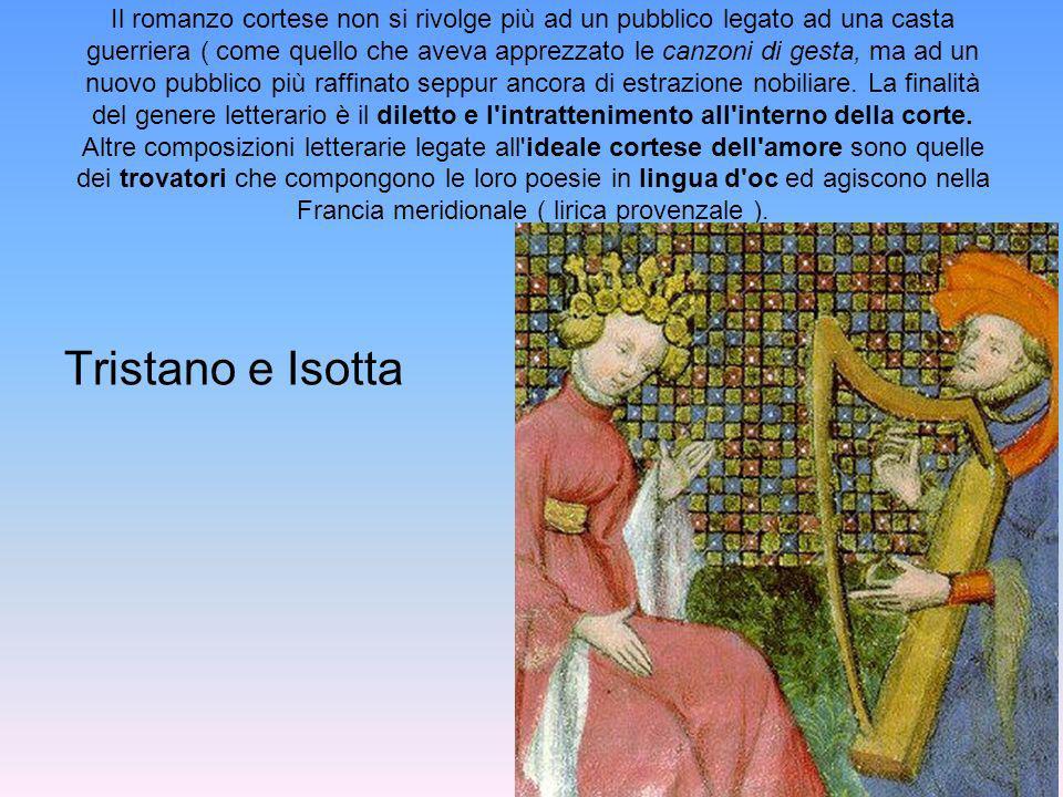 Tristano e Isotta Il romanzo cortese non si rivolge più ad un pubblico legato ad una casta guerriera ( come quello che aveva apprezzato le canzoni di