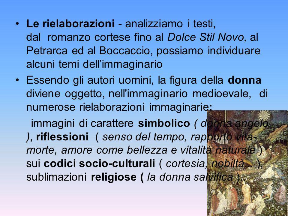 Le rielaborazioni - analizziamo i testi, dal romanzo cortese fino al Dolce Stil Novo, al Petrarca ed al Boccaccio, possiamo individuare alcuni temi de