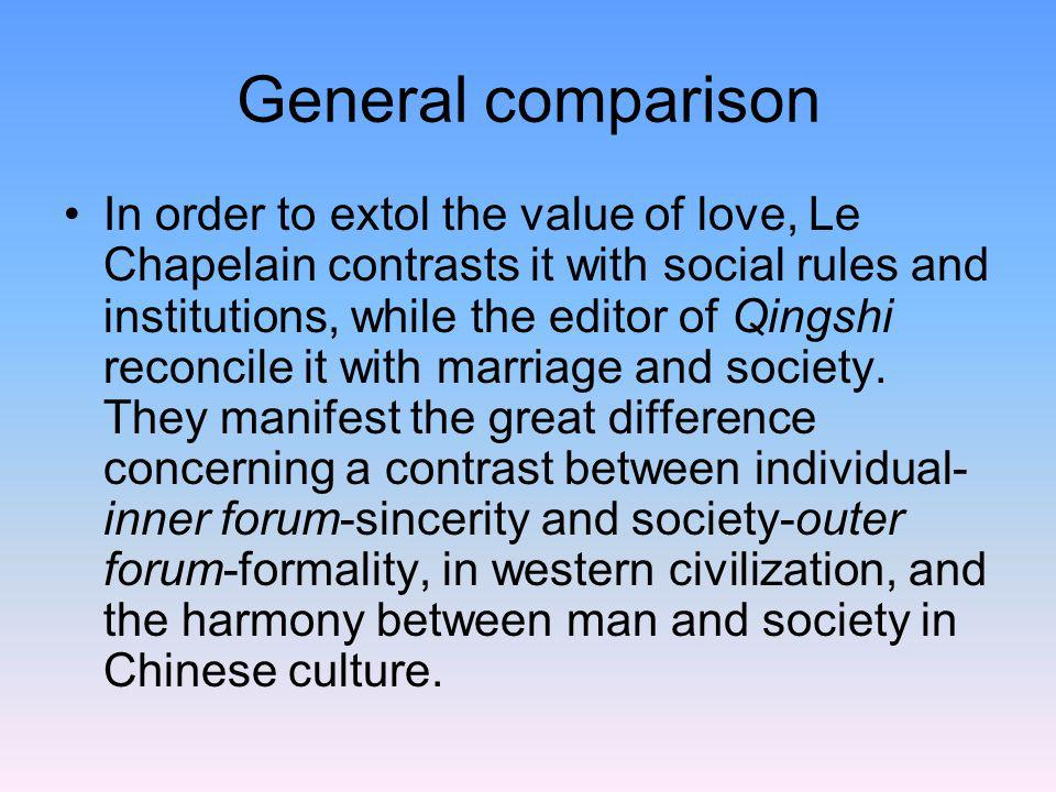 General comparison In order to extol the value of love, Le Chapelain contrasts it with social rules and institutions, while the editor of Qingshi reco