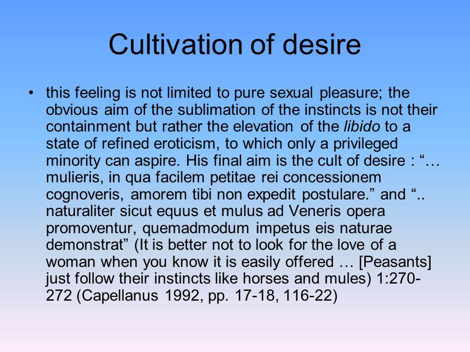 Cultivation of desire this feeling is not limited to pure sexual pleasure; the obvious aim of the sublimation of the instincts is not their containmen