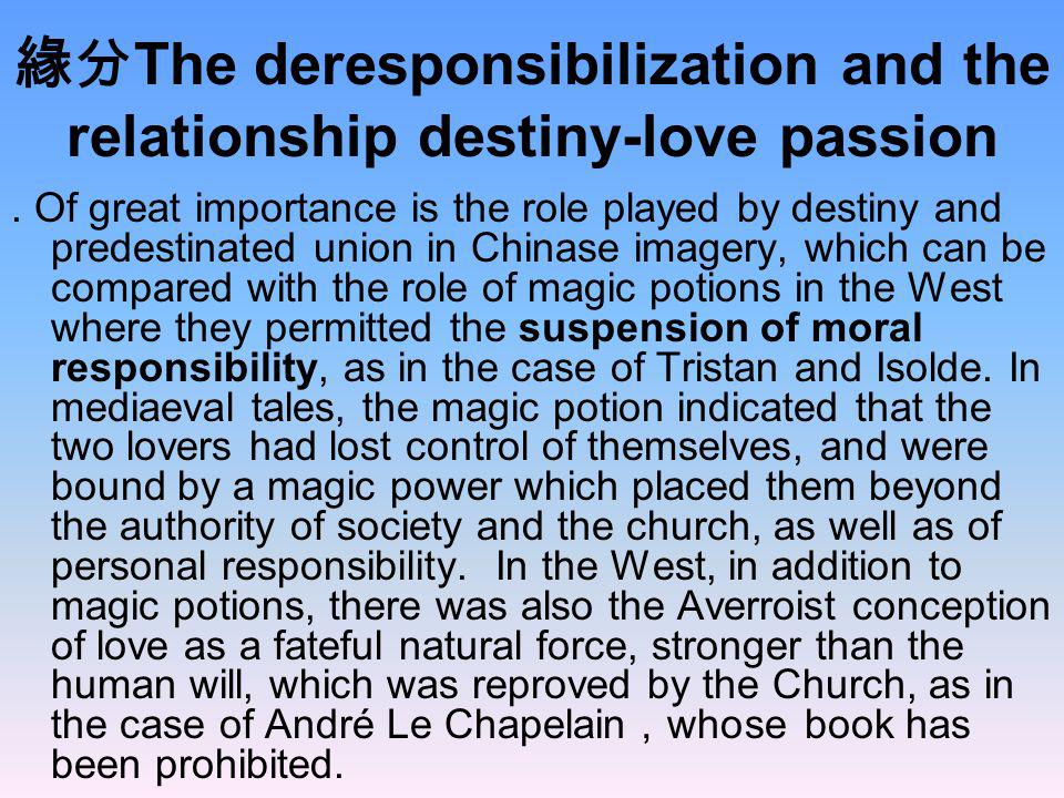 The deresponsibilization and the relationship destiny-love passion. Of great importance is the role played by destiny and predestinated union in China