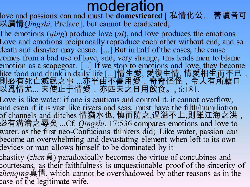 moderation love and passions can and must be domesticated [ …Qingshi, Preface], but cannot be eradicated; The emotions (qing) produce love (ai), and l