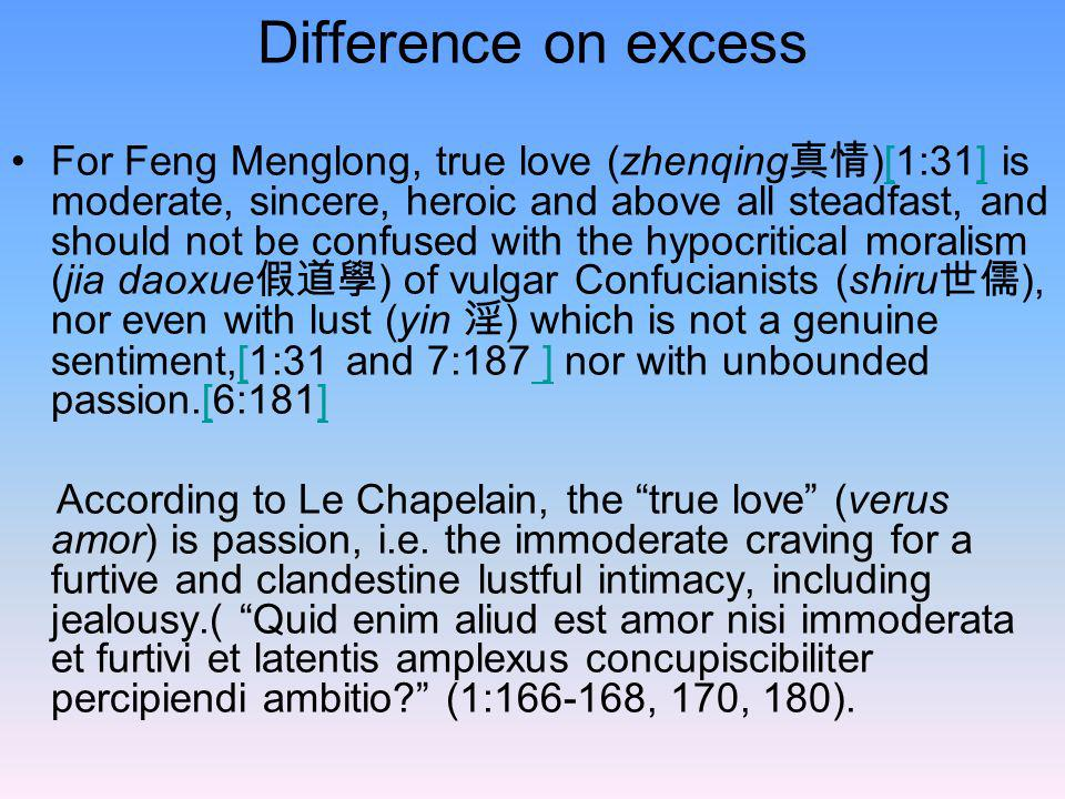 Difference on excess For Feng Menglong, true love (zhenqing )[1:31] is moderate, sincere, heroic and above all steadfast, and should not be confused w