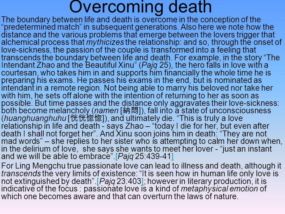 Overcoming death The boundary between life and death is overcome in the conception of the predetermined match in subsequent generations. Also here we
