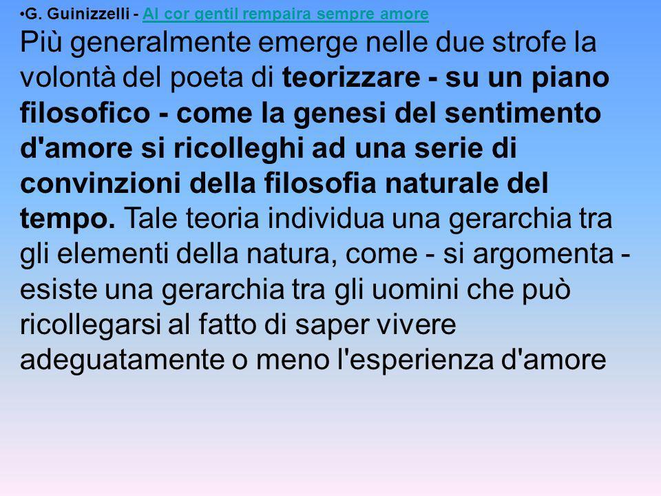 G. Guinizzelli - Al cor gentil rempaira sempre amore Più generalmente emerge nelle due strofe la volontà del poeta di teorizzare - su un piano filosof