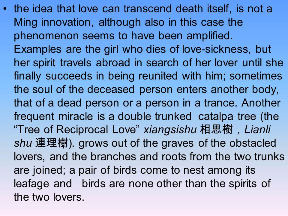 in China, even in cases of exalted love, in which a supernatural element was introduced together with the idea of the transcending of death itself, passion cannot be accepted as absolute.