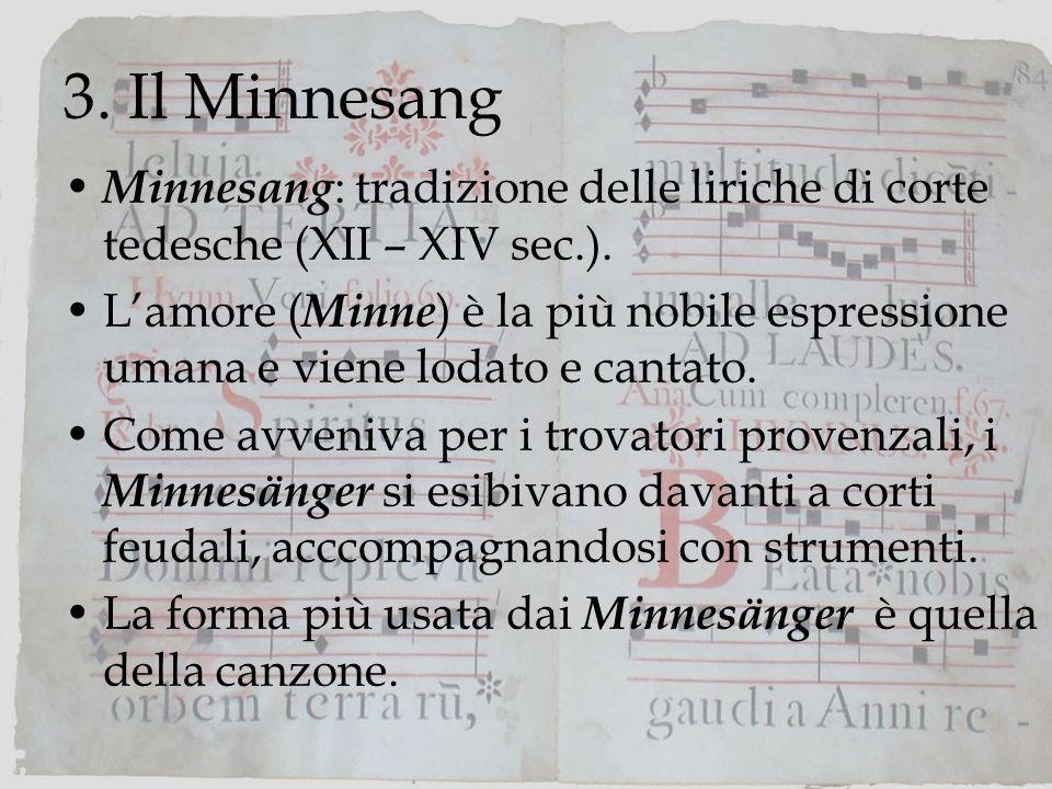 3.Il Minnesang Minnesang : tradizione delle liriche di corte tedesche (XII – XIV sec.).