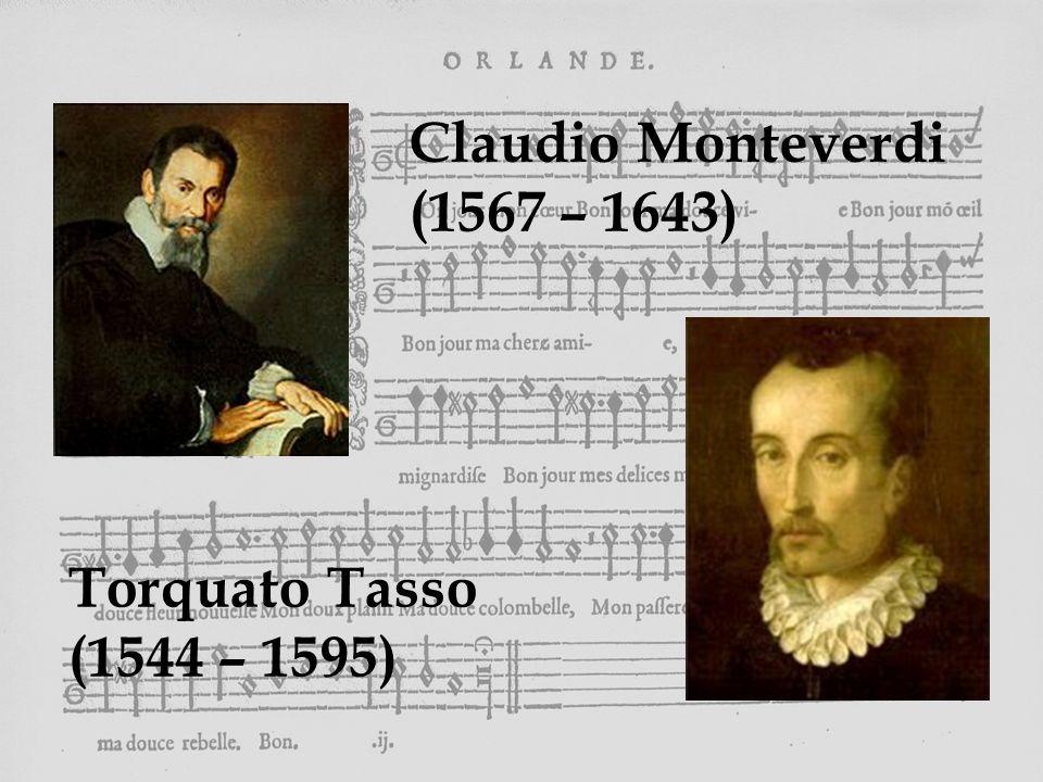 Claudio Monteverdi (1567 – 1643) Torquato Tasso (1544 – 1595)