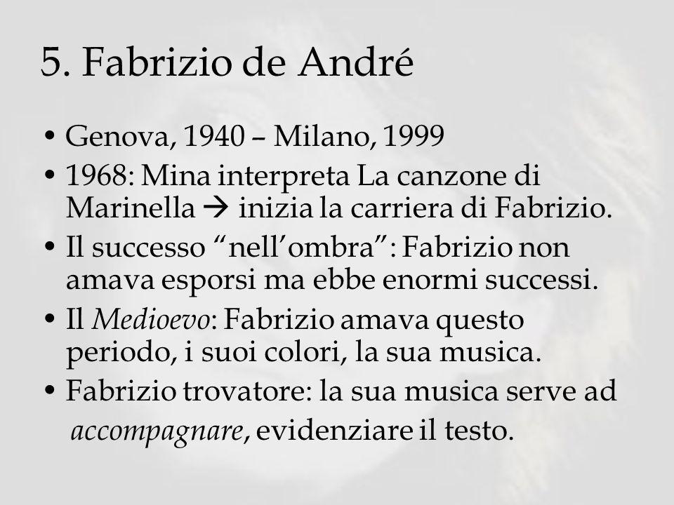 5. Fabrizio de André Genova, 1940 – Milano, 1999 1968: Mina interpreta La canzone di Marinella inizia la carriera di Fabrizio. Il successo nellombra: