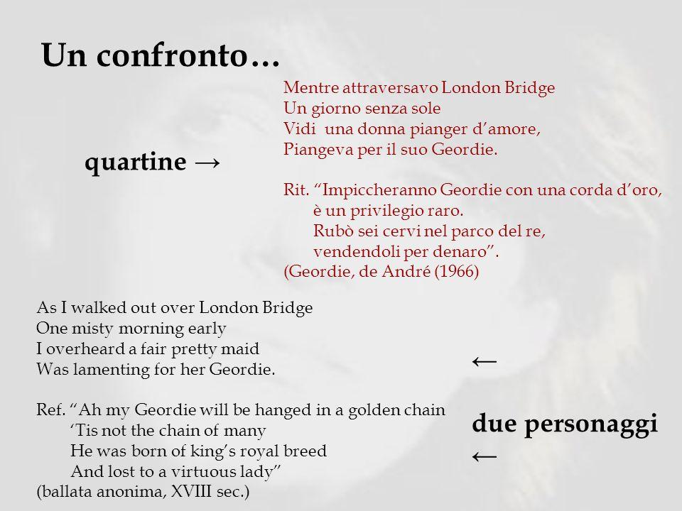 Un confronto… Mentre attraversavo London Bridge Un giorno senza sole Vidi una donna pianger damore, Piangeva per il suo Geordie.