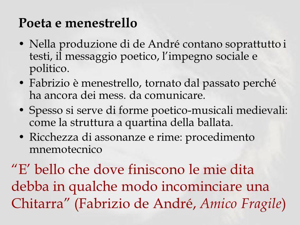 Poeta e menestrello Nella produzione di de André contano soprattutto i testi, il messaggio poetico, limpegno sociale e politico.