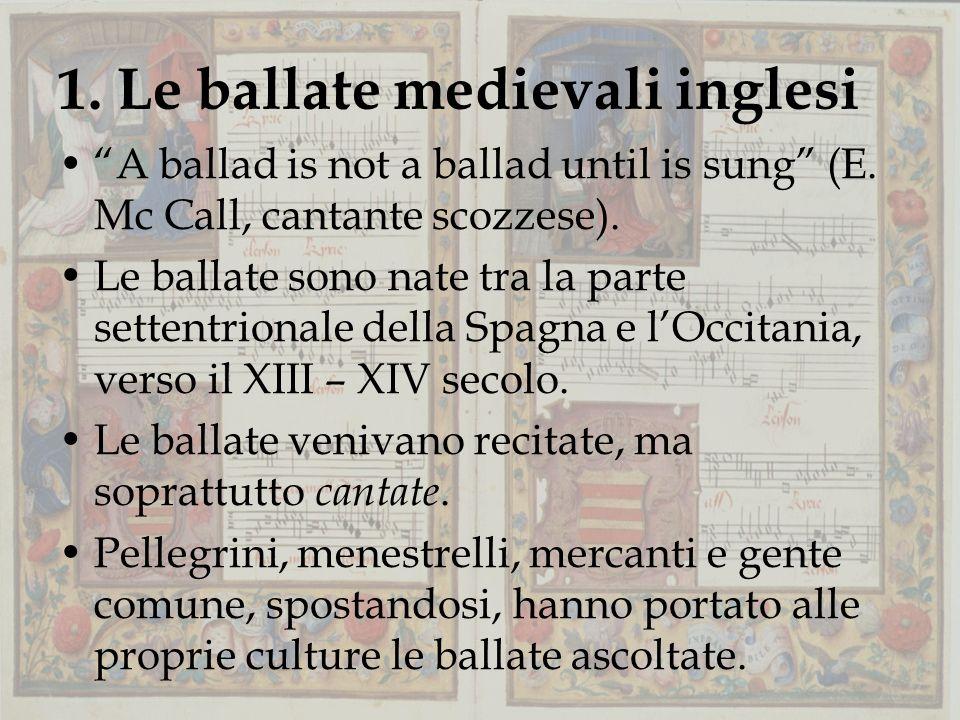 1.Le ballate medievali inglesi A ballad is not a ballad until is sung (E.