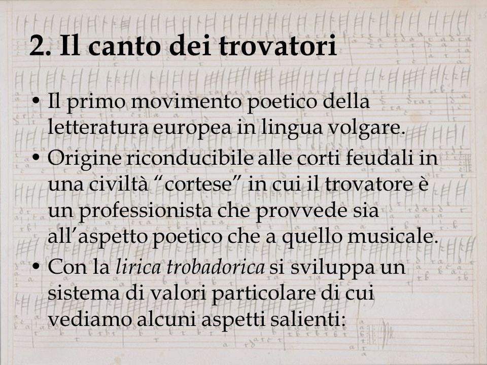 2.Il canto dei trovatori Il primo movimento poetico della letteratura europea in lingua volgare.