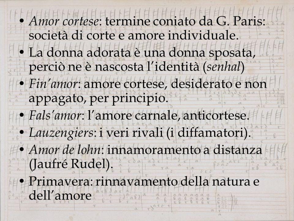 Amor cortese : termine coniato da G.Paris: società di corte e amore individuale.